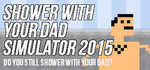 30% off Shower with Your Dad Simulator 2015 US $0.69 (~ AU $0.93) @ Steam