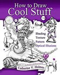 """[$0 eBook] """"How to Draw Cool Stuff: Shading, Textures and Optical Illusions"""""""