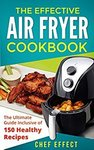 Free eBook - The Effective Air Fryer Cookbook 150 Healthy Recipes | 100 Healthy Vegan and Vegetarian Air Fryer @ Amazon AU