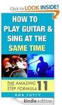 How to Play Guitar, Piano & Sing [Kindle] (Save $9.99+) FREE @ Amazon- Updated