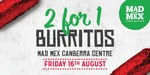 [ACT] 2 for 1 Burritos - Mad Mex Canberra Centre