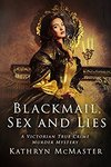 """Free E-Book """"Blackmail, Sex and Lies: A Victorian True Crime Murder Mystery"""" by Kathryn McMaster on Amazon 5, 6 and 7 Sept 2017"""