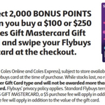 2,000 flybuys Points (Worth $10) with $100 & $250 Coles Mastercard Gift Cards ($5 or $7 Purchase Fee Applies) @ Coles
