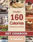 Free eBook: Delicious Dessert Recipes Under 160 Calories (Was $8.55)