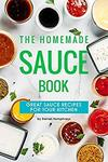 Free Kindle eBook - The Homemade Sauce Book: Great Sauce Recipes for Your Kitchen (Was $5.36) @ Amazon AU
