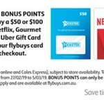 Collect 2000 Bonus Flybuys Points (Worth $10) With Purchase of a $50 Netflix, Uber, Ticketek or Gourmet Gift Card @ Coles