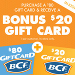 Purchase a $80 BCF Gift Card Get a $20 BCF  Gift Card Free, In-store Only @ BCF (Limit to 1 Per Customer)