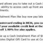 Coles Credit Card Cash Instalment Plan: 12-Month Interest Free (Bonus $100 Coles Gift Card with $1000+ Loan), 1.90% Setup Fee