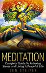 ($0 eBook) Meditation: Complete Guide To Relieving Stress and Living A Peaceful Life (Was $3.99)