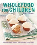 Wholefood for Children by Jude Blereau $22.84 from $44.99 | Buy if You Have Kids!