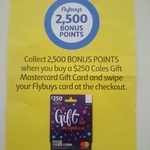 [NSW] 2500 flybuys Points with Purchase of $250 Coles Gift Mastercard Gift Card (+ $7 Activation) @ Coles