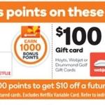 1000 Reward Points: $50 Netflix, Bras N Things, Endota   2000 Points: $100 Hoyts, Webjet, Drummond Golf Gift Cards @ Woolworths