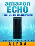 $0 eBook: Amazon Echo: 2016 User Guide to Make Your Home Life Easier, Stress-Free, and Hands-Free (Save $6.99)