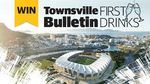 Win 1 of 50 Double Passes to Townsville Bulletin's 'First Drinks' Event at The Queensland Country Bank Stadium 19/2