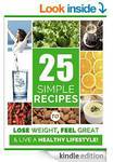 25 Healthy Recipes: Lose Weight, Feel Great & Have More Energy! (Free #1 eBook on Amazon Kindle)