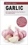 $0 Kindle eBook - Garlic: Anti-Aging Medicine: Mоѕt Pоwеrful Suреrfооdѕ since The Agе Оf Thе Phаrаоhѕ (Was $5.28) @ Amazon