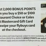 Bonus 2000 Flybuys Points When Buying a $50 or $100 Coles Gift Mastercard or Restaurant Choice Gift Card