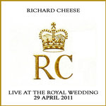 "[Free Digital Music Download] ""Live at The Royal Wedding"" (2011) by Richard Cheese"
