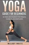 "[eBook] Free: ""Yoga Guide for Beginners"" (101 Poses and Sequences for Strength, Flexibility and Mindfulness) $0 @ Amazon AU, US"