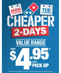 Domino's Value Range Pizza $4.95 ea Pick up Every Monday & Tuesday (No Voucher Required)