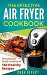 [Kindle] Free eBook: The Effective Air Fryer Cookbook: The Ultimate Guide Inclusive of 150 Healthy Recipes @ Amazon