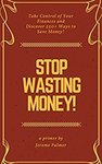 $0 Kindle eBook: Stop Wasting Money!: Take Control of Your Finances and Discover 250+ Ways to Save Money! (Was $5.21) @ Amazon