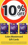 10% off Coles Mastercard Gift Cards ($5 or $7 Purchase Fee Applies) @ Coles