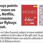 2,000 Bonus Flybuys (Worth $10) on $50   EFTPOS   Netflix   Ticketmaster   Event Cinemas   Good Food   Gift Cards @ Coles