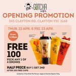 [VIC] Free Bubble Tea from 3:30pm Thursday 22/4 & Friday 23/4 (First 100 Free Daily, Then 1/2 Price Drinks) @ Gotcha (Clayton)