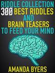 $0 eBook: Riddle Collection - 300 Best Riddles and Brain Teasers to Feed Your Mind ...