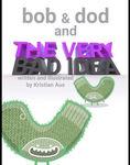 Bob & Dod and The Very Bad Idea eBook Half Price - $4.99 - Amazon + iTunes