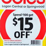 [QLD] $15 off When You Spend $100 @ Coles, Springwood or Logan Central