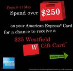 Complimentary $25 Gift Card When $250 Spend on AMEX Card @Selected Westfield (FIRST 80)