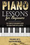 [Kindle] Free - Piano Lessons for Beginners: The Complete Beginners Guide to Learn Piano Keys & Notes Kindle Edition