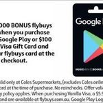 2,000 Bonus Flybuys (Worth $10) on Purchase of $100 Vanilla VISA Card or $50 Google Play Card @ Coles