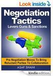 FREE Kindle eBook: Negotiation Tactics - Levers, Guns & Sanctions: Pre Negotiation Moves to Brin