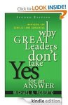 Why Great Leaders Don't Take Yes for an Answer [Kindle, 2nd Edition] FREE