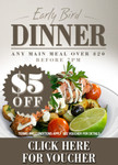 VOUCHER: $5 off Early Bird Dinners. Available at 243 Venues in QLD, VIC, WA, NSW, SA, TAS