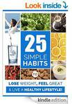 25 Healthy Habits - Lose Weight, Feel Great & Have More Energy! (Free #1 eBook on Amazon Kindle)