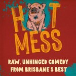 [QLD] 10% off Hot Mess Comedy Show ($9.90) on 7 March 6:30-8:30pm @ The Sideshow in Westend, Brisbane