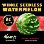 Watermelon -  8 Cents/kg @ Henry's Mercato Bayside Frankston VIC (4 Feb Only)