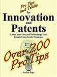 $0 eBook: Pro Tips and Tricks for Innovation and Patents - Lower Your Cost and Turbocharge Your Patents Using Insider Strategies