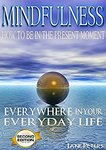 $0 eBooks: Mindfulness: How To Be In The Present Moment Everywhere In Your Everyday Life, 2.0...