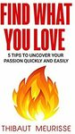 [eBook] Free - Find What You Love: 5 Tips to Uncover Your Passion Quickly and Easily @ Amazon
