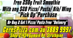 Free 250g Fruit Smoothie with $20 Pizza/ Pasta/ Rib/ Wing Pick up OR Buy 2 Get 1 Pizza/Pasta Free @ Ceres Pizza Cafe Strathpine