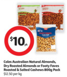 Coles Australian Natural Almonds/Dry Roasted Almonds/Roasted and Salted Cashews 800g Pack $10 @ Coles
